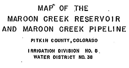 A detail of the 1965 map signed by Aspen Mayor Harald Pabst used to file for the water right for the Maroon Creek Reservoir.